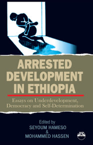 ARRESTED DEVELOPMENT IN ETHIOPIAEssays on Underdevelopment, Democracy and Self-DeterminationEdited by Seyoum Hameso and Mohammed Hassen
