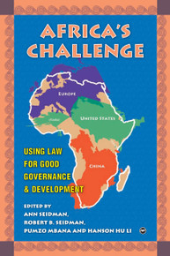 AFRICA''S CHALLENGE: Using Law for Good Governance and Development, Edited by Ann Seidman, Robert B. Seidman, Pumzo Mbana and Hanson Hu Li