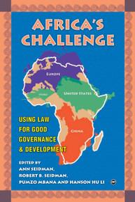 AFRICA''S CHALLENGE: Using Law for Good Governance and Development, Edited by Ann Seidman, Robert B. Seidman, Pumzo Mbana and Hanson Hu Li
