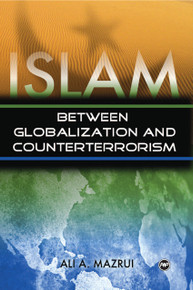 ISLAM: Between Globalization and Counterterrorism, by Ali A. Mazrui