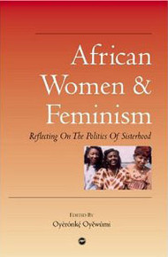 AFRICAN WOMEN AND FEMINISMReflecting on the Politics of SisterhoodEdited by Oyeronke Oyewumi