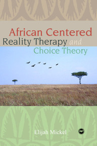 AFRICAN-CENTERED REALITY THERAPY AND CHOICE THEORY, by Elijah Mickel