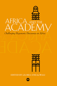 AFRICA AND THE ACADEMYChallenging Hegemonic Discourses on AfricaEdited by Gloria Emeagwali