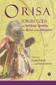 ORISA: Yoruba Gods & Spiritual Identity in Africa & the Diaspora, Edited by Toyin Falola & Ann Genova
