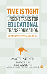 TIME IS TIGHTUrgent Tasks for Educational Transformation—Eritrea, South Africa, and the U.S.by Matt Meyer