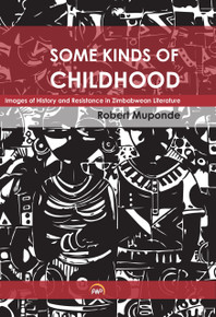 SOME KINDS OF CHILDHOOD: Images of History and Resistance in Zimbabwean Literature, by Robert Muponde