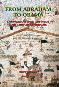 FROM ABRAHAM TO OBAMA: A History of Jews, Africans and African Americans, by Harold Brackman and Ephraim Isaac