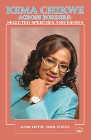 KEMA CHIKWE ACROSS BORDERS: Selected Speeches and Essays, Edited by Marie Linton Umeh