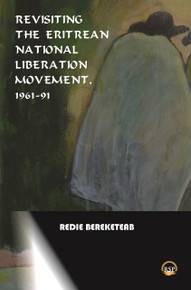 REVISITING THE ERITREAN NATIONAL LIBERATION MOVEMENT, 1961-1991, by Redie Bereketeab