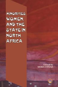 MINORITIES, WOMEN AND THE STATE IN NORTH AFRICA, Edited by Moha Ennaji
