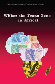 WITHER THE FRANC ZONE IN WEST AFRICA? Edited by Demba Moussa Dembele & Carlos Cardoso