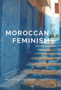MOROCCAN FEMINISMS: NEW PERSPECTIVES, Edited by Moha  Ennaji, Fatima Sadiqi, & Karen Vintges