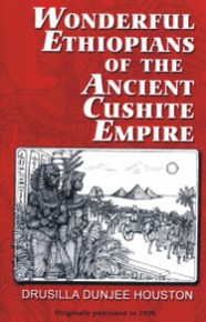 Wonderful Ethiopians of the Ancient Cushite Empire. by Drusilla Dunjee Houston