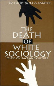 The Death of White Sociology: Essays on Race and Culture, Edited by Joyce A. Ladner