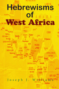 HEBREWISMS OF WEST AFRICA, by Joseph J. Williams