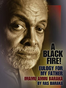 A BLACK FIRE! Eulogy For My Father Imamu Amiri Baraka, by Ras Baraka
