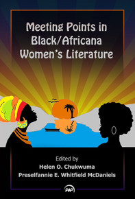 MEETING POINTS IN BLACK/AFRICANA WOMEN'S LITERATURE, Edited by Helen O. Chukwuma & Preselfannie E. Whitfield McDaniels