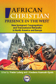 THE AFRICAN CHRISTIAN PRESENCE IN THE WEST: New Immigrant Congregations and Transnational Networks in North America and Europe, Edited by Frieder Ludwig and J. Kwabena Asamoah-Gyadu, HARDCOVER