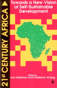 21st CENTURY AFRICA: Toward a New Vision of Self-Sustainable Development, Edited by Ann Seidman and Frederick Anang, HARDCOVER