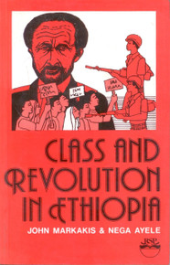 CLASS AND REVOLUTION IN ETHIOPIA by John Markakis and Nega Ayele