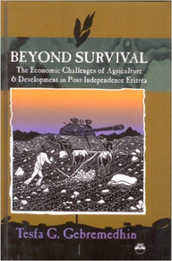 BEYOND SURVIVAL: The Economic Challenges of Agriculture and Development in Post-Independence Eritrea by Tesfa G. Gebremedhin (HARDOVER)