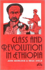 CLASS AND REVOLUTION IN ETHIOPIA by John Markakis and Nega Ayele (HARDCOVER)