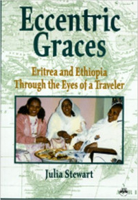 ECCENTRIC GRACES: Eritrea and Ethiopia Through the Eyes of a Traveler by Julia Stewart (HARDCOVER)