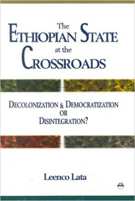 THE ETHIOPIAN STATE AT THE CROSSROADS: Decolonization and Democratization or Disintegration? by Leenco Lata (HARDCOVER)