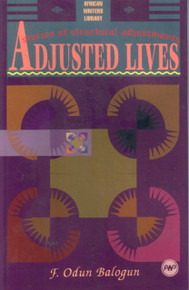ADJUSTED LIVES: Stories of Structural Adjustments, by F. Odun Balogun, HARDCOVER