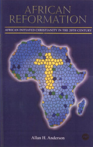 AFRICAN REFORMATION: African Initiated Christianity in the 20th Century, by Allan H. Anderson, HARDCOVER