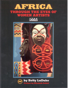 AFRICA THROUGH THE EYES OF WOMEN ARTISTS, by Betty LaDuke, Preface by Elizabeth Catlett, HARDCOVER