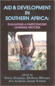 AID & DEVELOPMENT IN SOUTHERN AFRICA: Evaluating A Participatory Learning Process, Edited by Denny Kalyalya, Khethiwe Mhlanga, Ann Seidman, Joseph Semboja, HARDCOVER