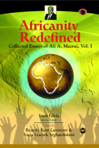 AFRICANITY REDEFINED: Collected Essays of Ali A. Mazrui, Volume I, Series Editor: Toyin Falola, Edited by Ricardo Rene Laremont and Tracia Leacock Seghatolislami, HARDCOVER