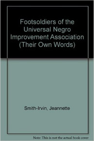 FOOTSOLDIERS OF THE UNIVERSAL NEGRO IMPROVEMENT ASSOCIATION (Their Own Words) by Jeannette Smith-Irvin