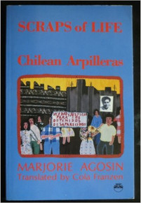 SCRAPS OF LIFE: Chilean Arpilleras by Marjorie Agosin, transl. by Cola Franzen