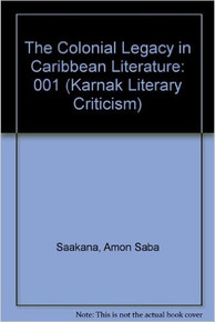 THE COLONIAL LEGACY IN CARIBBEAN LITERATURE by Amon Saba Saakana