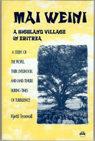 MAI WEINI: A HIGHLAND VILLAGE IN ERITREA: A Study of the People, Their Livelihood and Land Tenure During Times of Turbulence, by Kjetil Tronvoll (HARDCOVER)