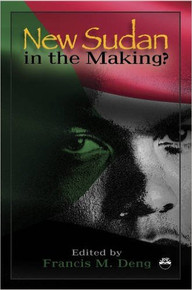 NEW SUDAN IN THE MAKING? ed. by Francis M. Deng (HARDCOVER)