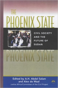 THE PHOENIX STATE: Civil Society and the Future of Sudan ed. by A.H. Abdel Salam and Alex de Waal (HARDCOVER)