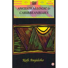 ANCESTRAL LOGIC AND CARIBBEANBLUES, by Kofi Anyidoho, HARDCOVER
