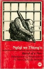 Barrel of a Pen: Resistance to Repression in Neo-Colonial Kenya, by Ngugi wa Thiong'o