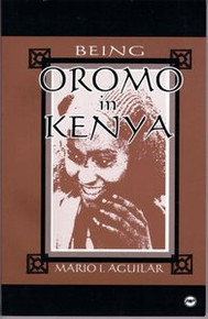 BEING OROMO IN KENYA, by Mario I. Aguilar, HARDCOVER