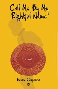 CALL ME BY MY RIGHTFUL NAME, by Isidore Okpewho, HARDCOVER