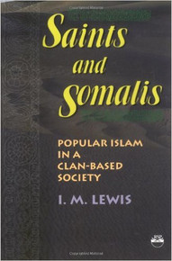 SAINTS AND SOMALIS: Popular Islam in a Clan-Based Society, by I. M. Lewis (HARDCOVER)