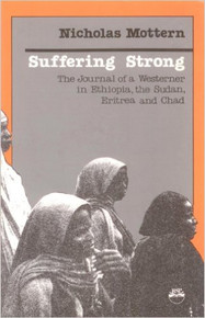 SUFFERING STRONG: The Journal of a Westerner in Ethiopia, the Sudan, Eritrea and Chad by Nicholas Mottern (HARDCOVER)