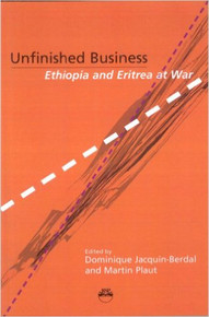 UNFINISHED BUSINESS: Ethiopia and Eritrea at War, Edited by Dominique Jacquin-Berdal and Martin Plaut (HARDCOVER)