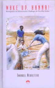 WAKE UP, HANNA! Reintegration and Reconstruction Challenges for Post-War Eritrea, by Amanuel Mehreteab (HARDCOVER)