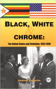 BLACK, WHITE, AND CHROME: The United States and Zimbabwe, 1953-1998, by Andrew DeRoche (HARDCOVER)