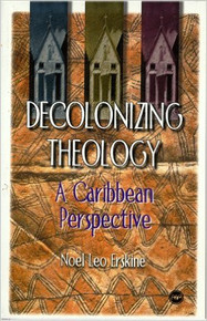 DECOLONIZING THEOLOGY: A Caribbean Perspective by Noel Leo Erskine (HARDCOVER)