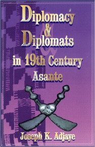 DIPLOMACY AND DIPLOMATS IN THE 19TH CENTURY ASANTE by Joseph K. Adjaye (HARDCOVER)